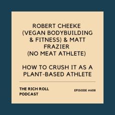 The Rich Roll Podcast: Robert Cheeke & Matt Frazier